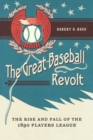 The Great Baseball Revolt : The Rise and Fall of the 1890 Players League - eBook