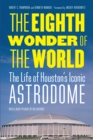 The Eighth Wonder of the World : The Life of Houston's Iconic Astrodome - eBook