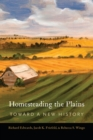 Homesteading the Plains : Toward a New History - Book