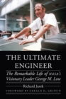 The Ultimate Engineer : The Remarkable Life of NASA's Visionary Leader George M. Low - Book