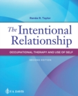 The Intentional Relationship : Occupational Therapy and Use of Self - Book