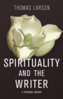 Spirituality and the Writer : A Personal Inquiry - eBook