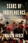 Scars of Independence : America's Violent Birth - eBook