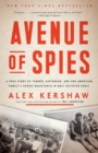 Avenue of Spies : A True Story of Terror, Espionage, and One American Family's Heroic Resistance in Nazi-Occupied Paris - eBook