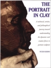 The Portrait in Clay : A Technical, Artistic, and Philosophical Journey Toward Understanding the Dynamic and Creative Forces in Portrait Sculpture - eBook