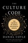 The Culture Code : The Secrets of Highly Successful Groups - eBook