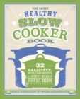 The Great Healthy Slow Cooker Book : 32 Delicious, Nutritious Recipes for Every Meal and Every Size of Machine - eBook