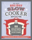 The Great Holiday Slow Cooker Book : 32 Easy, Delicious Recipes Worth Celebrating in Every Size of Machine - eBook