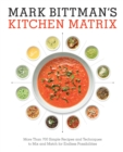 Mark Bittman's Kitchen Matrix : More Than 700 Simple Recipes and Techniques to Mix and Match for Endless Possibilities - Book