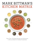 Mark Bittman's Kitchen Matrix : More Than 700 Simple Recipes and Techniques to Mix and Match for Endless Possibilities: A Cookbook - eBook