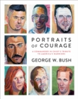 Portraits of Courage : A Commander in Chief's Tribute to America's Warriors - eBook