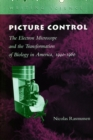 Picture Control : The Electron Microscope and the Transformation of Biology in America, 1940-1960 - Book