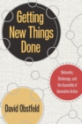 Getting New Things Done : Networks, Brokerage, and the Assembly of Innovative Action - Book