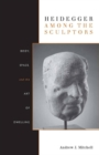 Heidegger Among the Sculptors : Body, Space, and the Art of Dwelling - Book