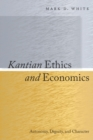 Kantian Ethics and Economics : Autonomy, Dignity, and Character - eBook