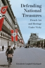 Defending National Treasures : French Art and Heritage Under Vichy - eBook