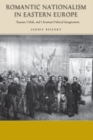 Romantic Nationalism in Eastern Europe : Russian, Polish, and Ukrainian Political Imaginations - eBook