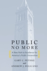 Public No More : A New Path to Excellence for America's Public Universities - eBook