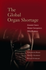 The Global Organ Shortage : Economic Causes, Human Consequences, Policy Responses - Book