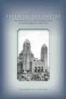 Faith in Empire : Religion, Politics, and Colonial Rule in French Senegal, 1880-1940 - eBook