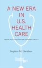 A New Era in U.S. Health Care : Critical Next Steps Under the Affordable Care Act - eBook