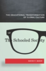 The Schooled Society : The Educational Transformation of Global Culture - eBook