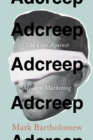 Adcreep : The Case Against Modern Marketing - Book