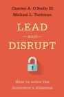 Lead and Disrupt : How to Solve the Innovator's Dilemma - Book