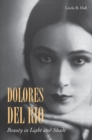 Dolores del Rio : Beauty in Light and Shade - Book