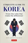 Etiquette Guide to Korea : Know the Rules That Make the Difference! - Book