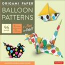 Origami Paper - Balloon Patterns : Tuttle Origami Paper: High-Quality Origami Sheets Printed with 8 Different Designs: Instructions for 8 Projects Included - Book