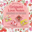 Origami Love Notes : Romantic Hand-Folded Notes and Envelopes - Book