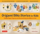 Origami Bible Stories for Kids Kit : Paper Figures and 9 Stories Bring the Bible to Life! Everything you need is in this box! - Book