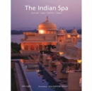 The Indian Spa : Ayurveda Yoga Wellness Beauty - Book