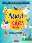 Asian Kites for Kids : Make and Fly Your Own Asian Kites Easy Step-by-Step Instructions for 15 Colorful Kites - Book