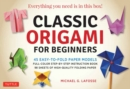Classic Origami for Beginners Kit : 45 Easy-to-Fold Paper Models: Full-color Instruction Book; 98 Sheets of Folding Paper Everything You Need is in this Box! - Book
