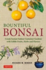 Bountiful Bonsai : Create Instant Indoor Container Gardens with Edible Fruits, Herb and Flowers - Book