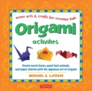 Origami Activities : Create Secret Boxes, Good-Luck Animals, and Paper Charms with the Japanese Art of Origami - Book
