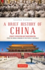 A Brief History of China : Dynasty, Revolution and Transformation: From the Middle Kingdom to the People's Republic - Book