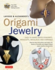 LaFosse and Alexander's Origami Jewelry : Easy-to-Make Paper Pendants, Bracelets, Necklaces and Earrings: Origami Book with Instructional DVD: Great for Kids and Adults! - Book