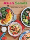 Asian Salads : 75 Classic Recipes from Vietnam, China, Korea, Thailand and  India - Book