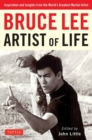 Bruce Lee Artist of Life : Inspiration and Insights from the World's Greatest Martial Artist - Book