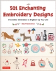 501 Enchanting Embroidery Designs : Irresistible Stitchables to Brighten Up Your Life - Book