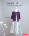 Stylish Skirts : 23 Easy-to-Sew Skirts to Flatter Every Figure Includes Drafting Diagrams - Book