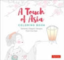 A Touch of Asia Coloring Book : Serenely Elegant Designs from the East (tear-out sheets let you share pages or frame your finished work) - Book