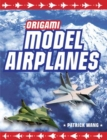 Origami Model Airplanes : Create Amazingly Detailed Model Airplanes Using Basic Origami Techniques! - Book