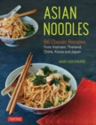 Asian Noodles : 86 Classic Recipes from Vietnam, Thailand, China, Korea and Japan - Book