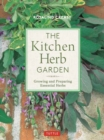 The Kitchen Herb Garden : Growing and Preparing Essential Herbs - Book