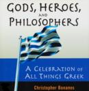 Gods, Heroes, And Philosophers: A Celebration Of All Things Greek - eBook