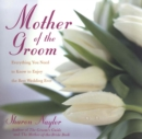 Mother of the Groom : Everything You Need to Know to Enjoy the Best Wedding Ever - eBook